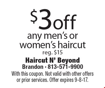 $3off any men's orwomen's haircut reg. $15. With this coupon. Not valid with other offers or prior services. Offer expires 9-8-17.