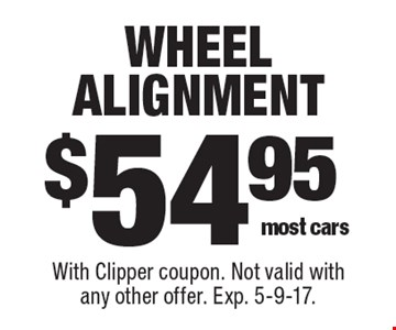 $54.95 wheel alignment most cars. With Clipper coupon. Not valid with any other offer. Exp. 5-9-17.