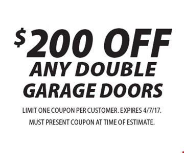 $200 OFF ANY DOUBLE GARAGE DOORS. LIMIT ONE COUPON PER CUSTOMER. EXPIRES 4/7/17. MUST PRESENT COUPON AT TIME OF ESTIMATE.