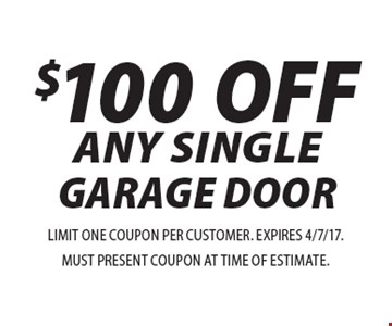 $100 OFF ANY SINGLE GARAGE DOOR. LIMIT ONE COUPON PER CUSTOMER. EXPIRES 4/7/17. MUST PRESENT COUPON AT TIME OF ESTIMATE.