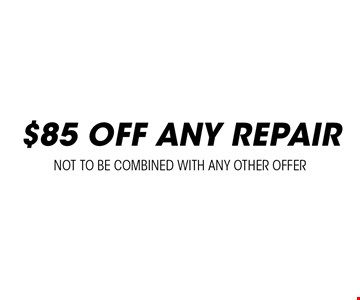 $85 off any repair. Not to be combined with any other offer.