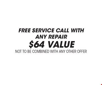 Free Service Call with any Repair. $64 Value. Not to be combined with any other offer.