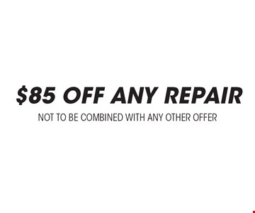 $85 Off Any Repair. Not to be combined with other offers.