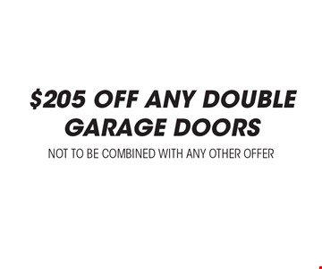 $205 Off Any Double Garage Doors. Not to be combined with any other offer.