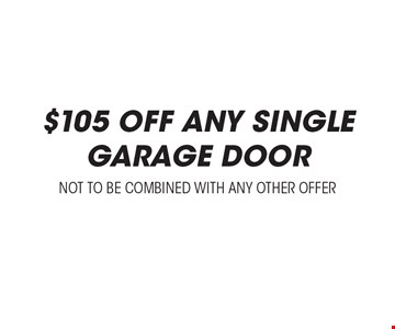 $105 Off Any Single Garage Door. Not to be combined with any other offer.