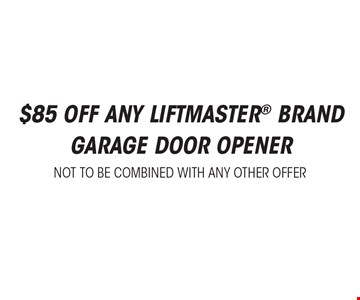 $85 off any Liftmaster Brand Garage Door Opener. Not to be combined with any other offer