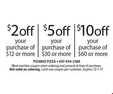 $2 off your purchase of $12 or more OR $5 off your purchase of $30 or more OR $10 off your purchase of $60 or more. Must mention coupon when ordering and present at time of purchase. Not valid on catering. Limit one coupon per customer. Expires 12-1-17.