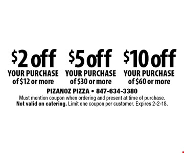 $2 off your purchase of $12 or more I $5 off your purchase of $30 or more I $10 off your purchase of $60 or more. Must mention coupon when ordering and present at time of purchase. Not valid on catering. Limit one coupon per customer. Expires 2-2-18.