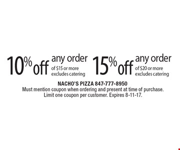 10% off any order of $15 or more excludes catering. 15% off any order of $20 or more excludes catering. Must mention coupon when ordering and present at time of purchase. Limit one coupon per customer. Expires 8-11-17.