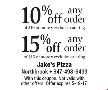 10% off any order of $10 or more - excludes catering. 15%off any order of $15 or more - excludes catering. With this coupon. Not valid with other offers. Offer expires 5-19-17.