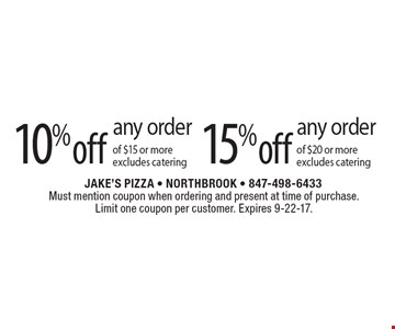 10% off any order of $15 or more excludes catering or 15% off any order of $20 or more. Excludes catering. Must mention coupon when ordering and present at time of purchase. Limit one coupon per customer. Expires 9-22-17.