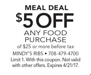Meal Deal - $5 off ANY FOOD PURCHASE of $25 or more before tax. Limit 1. With this coupon. Not valid with other offers. Expires 4/21/17.