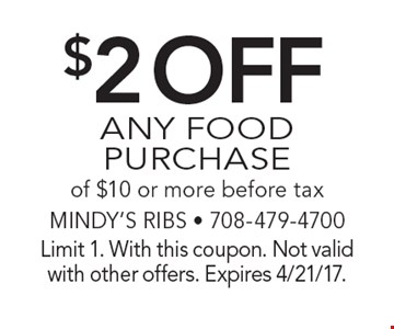 $2 off ANY FOOD PURCHASE of $10 or more before tax. Limit 1. With this coupon. Not valid with other offers. Expires 4/21/17.