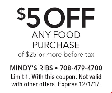$5 off ANY FOOD PURCHASE of $25 or more before tax. Limit 1. With this coupon. Not valid with other offers. Expires 12/1/17.