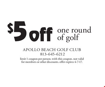$5 off one round of golf. Limit 1 coupon per person. With this coupon. Not valid for members or other discounts. Offer expires 4-7-17.