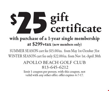 $25 gift certificate with purchase of a 1-year single membership at $299 + tax (new members only). Summer season cart fee $15.00/ea. from May 1st-October 31st. Winter season cart fee only $22.00/ea. from Nov 1st.-April 30th. Limit 1 coupon per person. With this coupon. Not valid with any other offer. Offer expires 4-7-17.