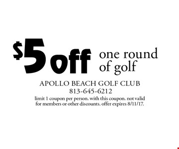 $5 off one round of golf. Limit 1 coupon per person. With this coupon. Not valid for members or other discounts. Offer expires 8/11/17.