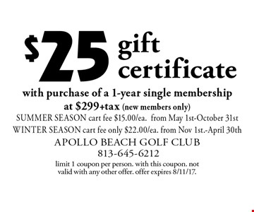 $25 gift certificate with purchase of a 1-year single membership at $299 +tax (new members only). Summer season cart fee $15.00/ea.from May 1st-October 31st winter season cart fee only $22.00/ea. from Nov 1st.-April 30th. Limit 1 coupon per person. with this coupon. Not valid with any other offer. Offer expires 8/11/17.