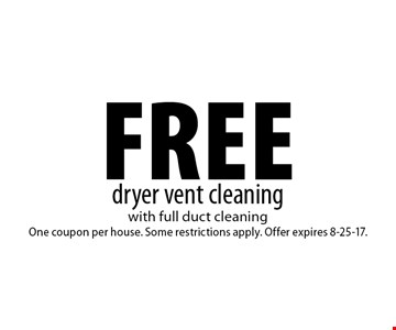 free dryer vent cleaning. with full duct cleaning One coupon per house. Some restrictions apply. Offer expires 8-25-17.