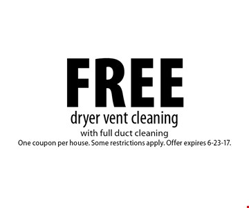 Free dryer vent cleaning. With full duct cleaning One coupon per house. Some restrictions apply. Offer expires 6-23-17.