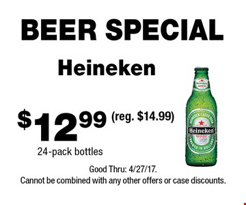 BEER SPECIAL $12.99 Heineken 24-pack bottles(reg. $14.99) . Good Thru: 4/27/17.Cannot be combined with any other offers or case discounts.