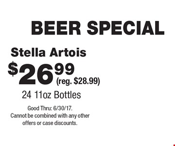 BEER SPECIAL $26.99 Stella Artois (reg. $28.99)24 11oz Bottles. Good Thru: 6/30/17. Cannot be combined with any other offers or case discounts.
