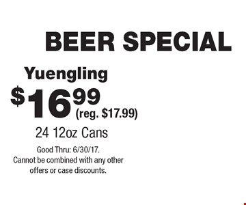 BEER SPECIAL $16.99 Yuengling (reg. $17.99)24 12oz Cans. Good Thru: 6/30/17. Cannot be combined with any other offers or case discounts.