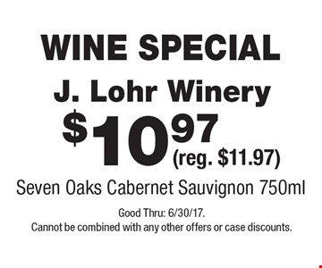 WINE SPECIAL $10.97 J. Lohr Winery (reg. $11.97) Seven Oaks Cabernet Sauvignon 750ml. Good Thru: 6/30/17. Cannot be combined with any other offers or case discounts.