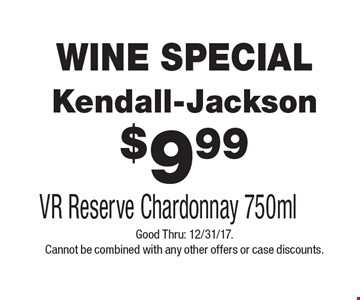 WINE SPECIAL $9.99 Kendall-Jackson VR Reserve Chardonnay 750ml. Good Thru: 12/31/17. Cannot be combined with any other offers or case discounts.