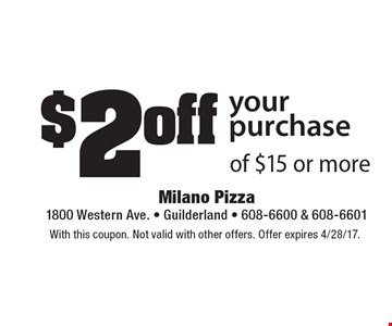 $2 off your purchase of $15 or more. With this coupon. Not valid with other offers. Offer expires 4/28/17.