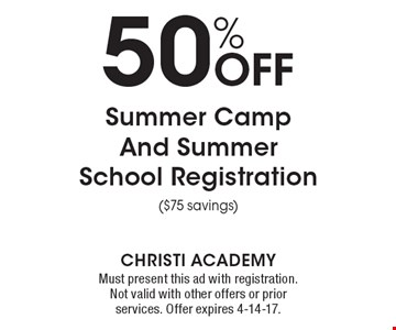 50% Off Summer Camp And Summer School Registration ($75 savings). Must present this ad with registration. Not valid with other offers or prior services. Offer expires 4-14-17.