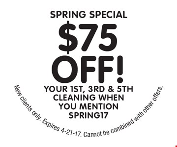 SPRING SPECIAL $75 OFF! Your 1st, 3rd & 5th Cleaning When You Mention Spring17. New clients only. Expires 4-21-17. Cannot be combined with other offers.