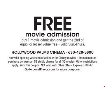 Free movie admission. Buy 1 movie admission and get the 2nd of  equal or lesser value free. Valid Sun.-Thurs. Not valid opening weekend of a film or for Disney movies. 1 item minimum purchase per person, $3 studio charge for all 3D movies. Other restrictions apply. With this coupon. Not valid with other offers. Expires 6-30-17. Go to LocalFlavor.com for more coupons.