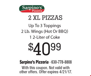 $40.99 2 XL PIZZAS, Up To 3 Toppings, 2 Lb. Wings (Hot Or Bbq) 1 2-Liter of Coke. With this coupon. Not valid with other offers. Offer expires 4/21/17.