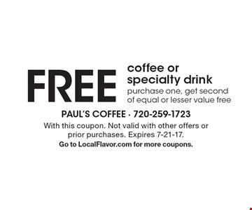 Free coffee or specialty drink. Purchase one, get second of equal or lesser value free. With this coupon. Not valid with other offers or prior purchases. Expires 7-21-17.Go to LocalFlavor.com for more coupons.