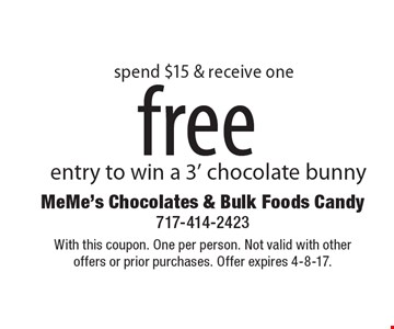 Free entry to win a 3' chocolate bunny spend $15 & receive one. With this coupon. One per person. Not valid with other offers or prior purchases. Offer expires 4-8-17.