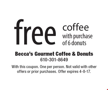 Free coffee with purchase of 6 donuts. With this coupon. One per person. Not valid with other offers or prior purchases. Offer expires 4-8-17.