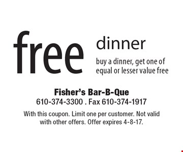 Free dinner. Buy a dinner, get one of equal or lesser value free. With this coupon. Limit one per customer. Not valid with other offers. Offer expires 4-8-17.