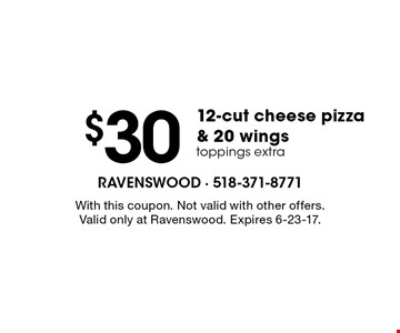 $30 12-cut cheese pizza & 20 wings. toppings extra. With this coupon. Not valid with other offers. Valid only at Ravenswood. Expires 6-23-17.