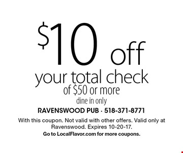 $10 off your total check of $50 or more dine in only. With this coupon. Not valid with other offers. Valid only at Ravenswood. Expires 10-20-17. Go to LocalFlavor.com for more coupons.