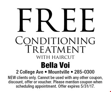 Free conditioning treatment with haircut. NEW clients only. Cannot be used with any other coupon, discount, offer or voucher. Please mention coupon when scheduling appointment. Offer expires 5/31/17.