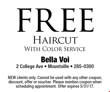 Free haircut with color service. NEW clients only. Cannot be used with any other coupon, discount, offer or voucher. Please mention coupon when scheduling appointment. Offer expires 5/31/17.