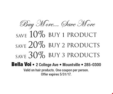 Buy More... Save More. Save 10% buy 1 product. Save 20% buy 2 products. Save 30% buy 3 products. Valid on hair products. One coupon per person.Offer expires 5/31/17.