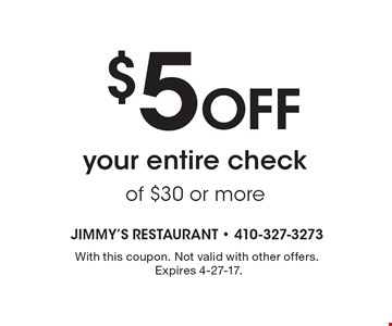 $5 Off your entire check of $30 or more. With this coupon. Not valid with other offers. Expires 4-27-17.