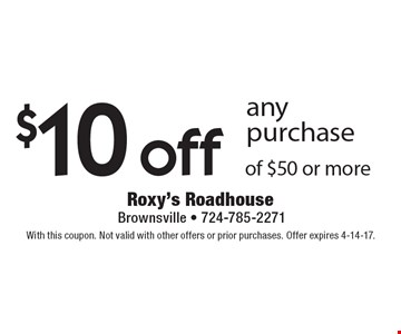 $10 off any purchase of $50 or more. With this coupon. Not valid with other offers or prior purchases. Offer expires 4-14-17.