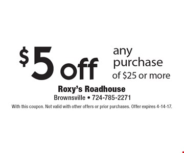 $5 off any purchase of $25 or more. With this coupon. Not valid with other offers or prior purchases. Offer expires 4-14-17.