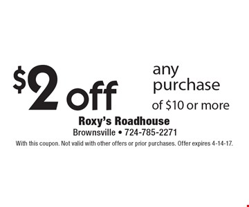 $2 off any purchase of $10 or more. With this coupon. Not valid with other offers or prior purchases. Offer expires 4-14-17.