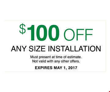 $100 Off Any size installationmust present at time of estimate. Not valid with any other offers.