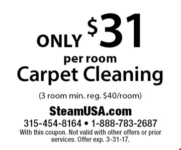 Only $31 per room Carpet Cleaning (3 room min. reg. $40/room). With this coupon. Not valid with other offers or prior services. Offer exp. 3-31-17.