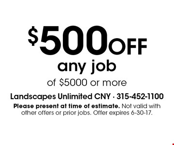 $500 OFF any job of $5000 or more. Please present at time of estimate. Not valid with other offers or prior jobs. Offer expires 6-30-17.